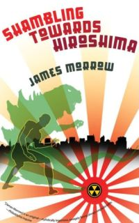 James Morrow - Shambling Toward Hiroshima