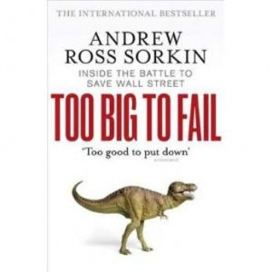 Too Big To Fail by Andrew Sorkin