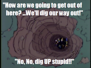 """No, no, dig UP, stupid!"""
